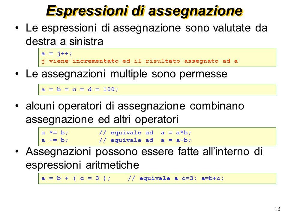 16 Espressioni di assegnazione Le espressioni di assegnazione sono valutate da destra a sinistra Le assegnazioni multiple sono permesse alcuni operato