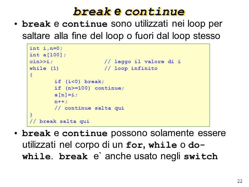 22 break e continue break e continue sono utilizzati nei loop per saltare alla fine del loop o fuori dal loop stesso break e continue possono solament