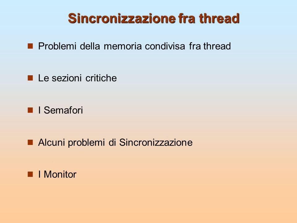 Monitor in Java (2) Ad ogni oggetto contenente metodi o sezioni synchronized viene assegnata una sola variabile condition, quindi due thread non possono accedere contemporaneamente a due sezioni synchronized diverse di uno stesso oggetto.