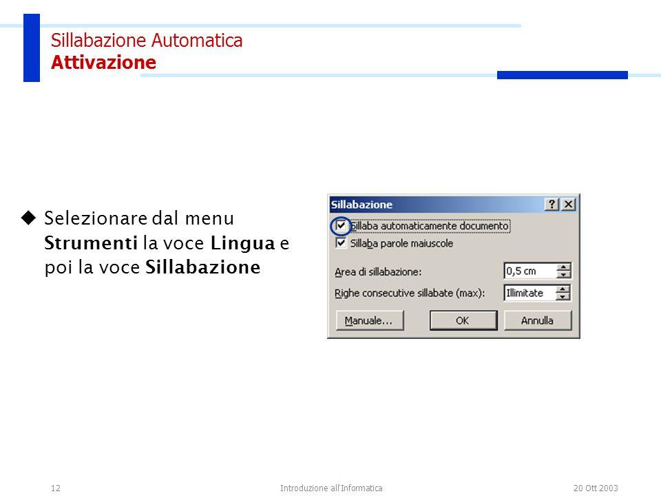 20 Ott 2003Introduzione all Informatica12 Sillabazione Automatica Attivazione Selezionare dal menu Strumenti la voce Lingua e poi la voce Sillabazione