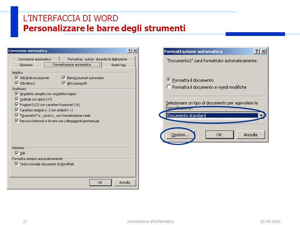 20 Ott 2003Introduzione all Informatica17 LINTERFACCIA DI WORD Personalizzare le barre degli strumenti