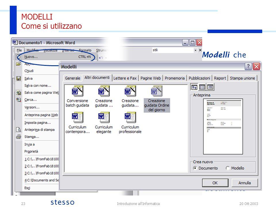 20 Ott 2003Introduzione all Informatica23 In Word è anche presente una raccolta di Modelli che aiutano l utente nella creazione di documenti comuni caratterizzati da una struttura ben precisa.