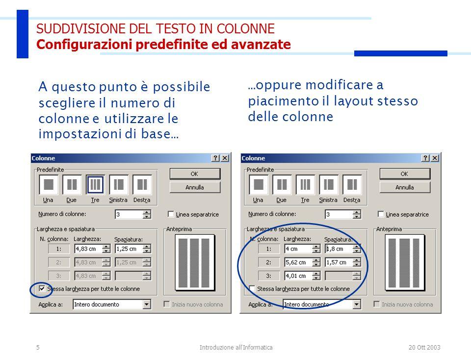 20 Ott 2003Introduzione all Informatica6 SUDDIVISIONE DEL TESTO IN COLONNE Configurazioni predefinite ed avanzate Esempio di testo su 3 colonne con larghezze differenti e differenti spaziature fra le stesse