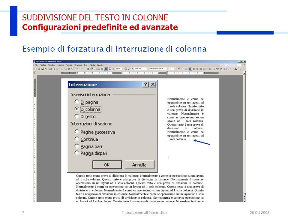 20 Ott 2003Introduzione all Informatica7 SUDDIVISIONE DEL TESTO IN COLONNE Configurazioni predefinite ed avanzate Esempio di forzatura di Interruzione di colonna