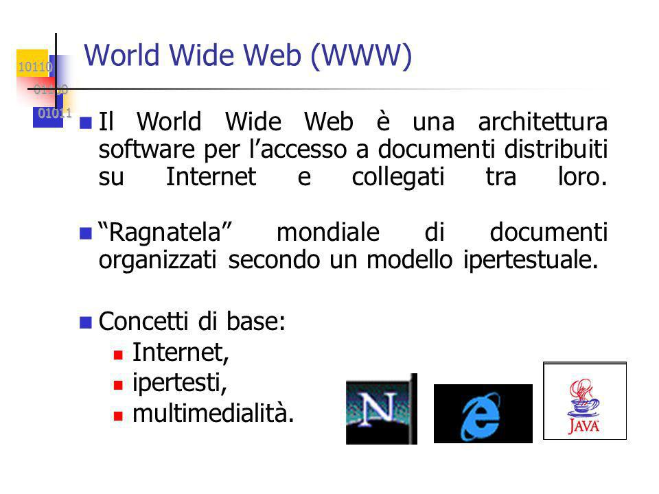 World Wide Web (WWW) Il World Wide Web è una architettura software per laccesso a documenti distribuiti su Internet e collegati tra loro.