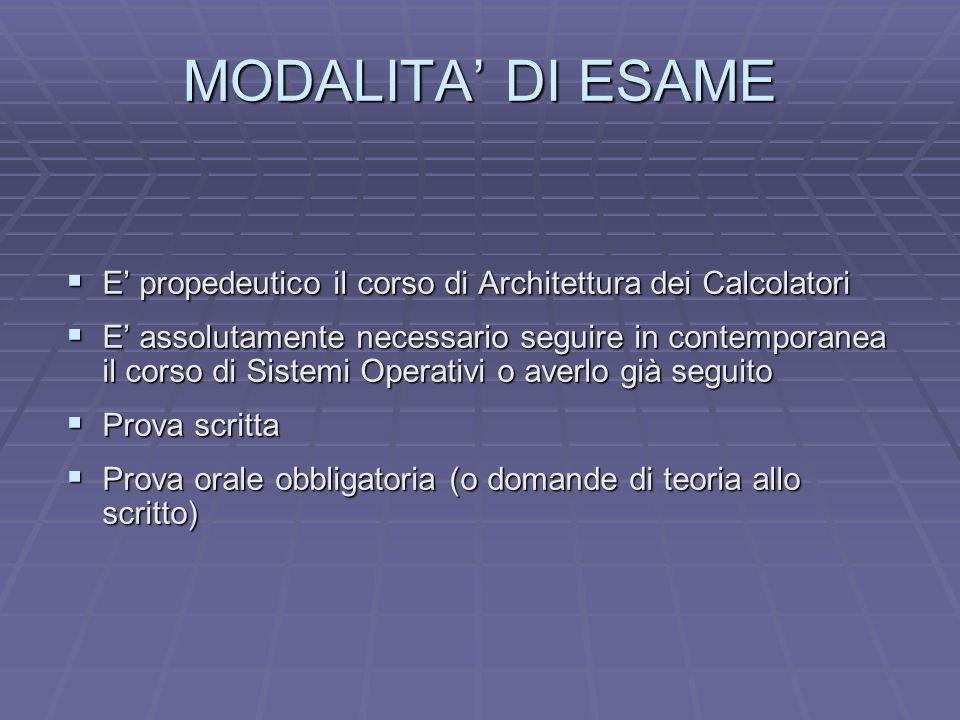 MODALITA DI ESAME E propedeutico il corso di Architettura dei Calcolatori E propedeutico il corso di Architettura dei Calcolatori E assolutamente nece