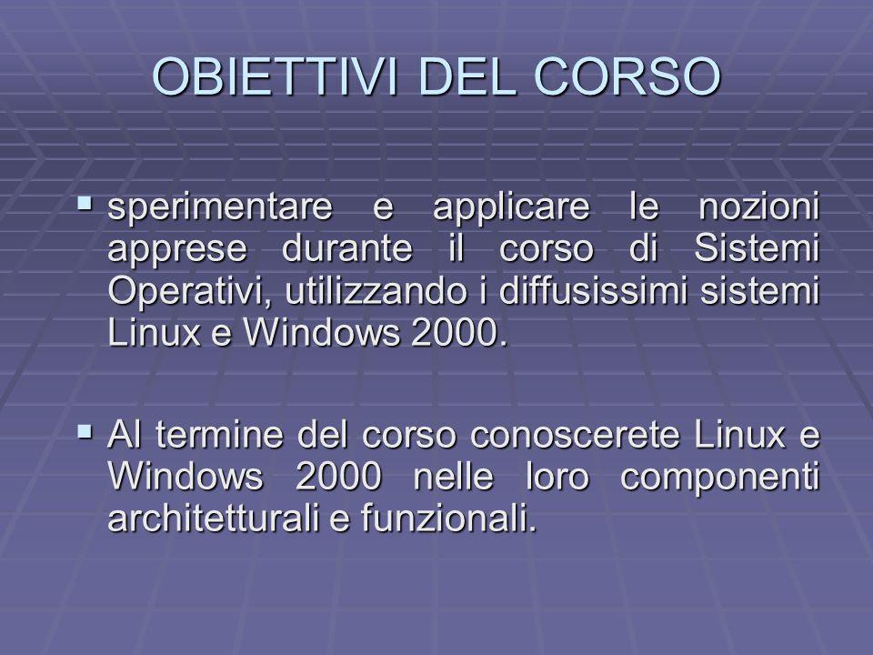 OBIETTIVI DEL CORSO sperimentare e applicare le nozioni apprese durante il corso di Sistemi Operativi, utilizzando i diffusissimi sistemi Linux e Wind