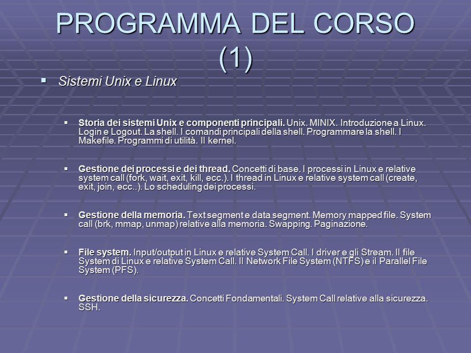 PROGRAMMA DEL CORSO (1) Sistemi Unix e Linux Sistemi Unix e Linux Storia dei sistemi Unix e componenti principali. Unix. MINIX. Introduzione a Linux.