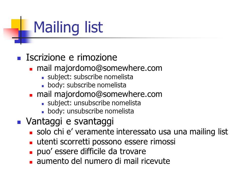 Mailing list Iscrizione e rimozione mail majordomo@somewhere.com subject: subscribe nomelista body: subscribe nomelista mail majordomo@somewhere.com s