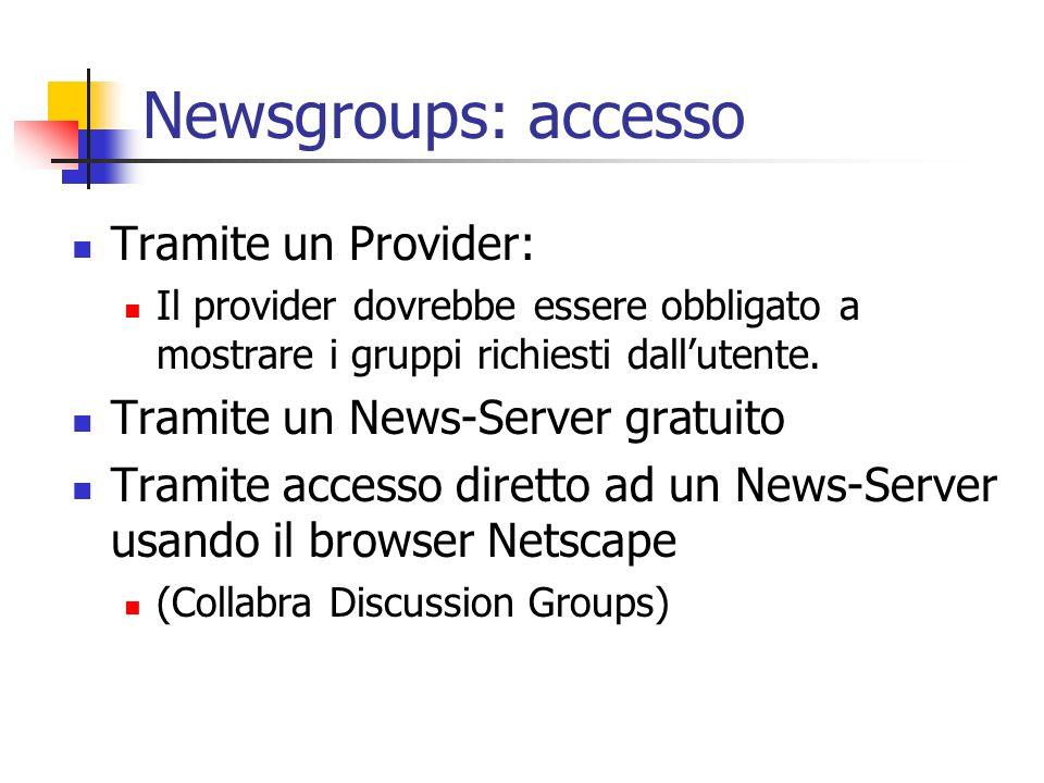 Newsgroups: accesso Tramite un Provider: Il provider dovrebbe essere obbligato a mostrare i gruppi richiesti dallutente. Tramite un News-Server gratui