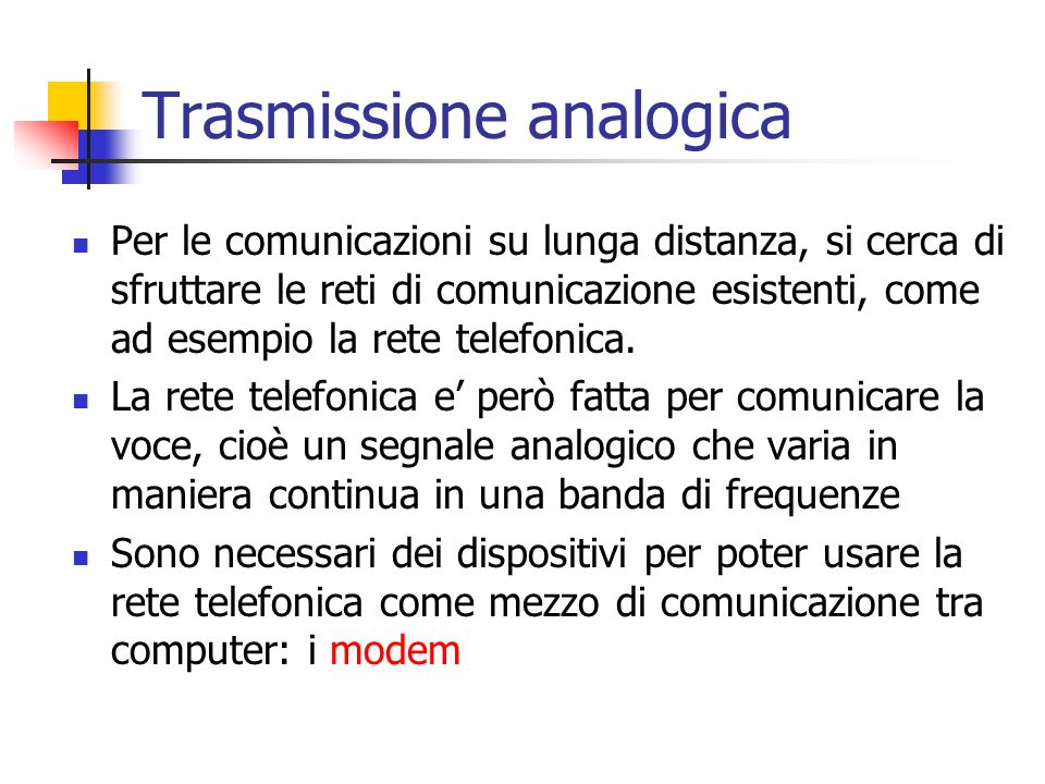 Trasmissione analogica Per le comunicazioni su lunga distanza, si cerca di sfruttare le reti di comunicazione esistenti, come ad esempio la rete telef