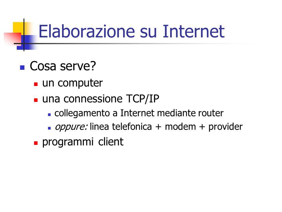 Elaborazione su Internet Cosa serve? un computer una connessione TCP/IP collegamento a Internet mediante router oppure: linea telefonica + modem + pro