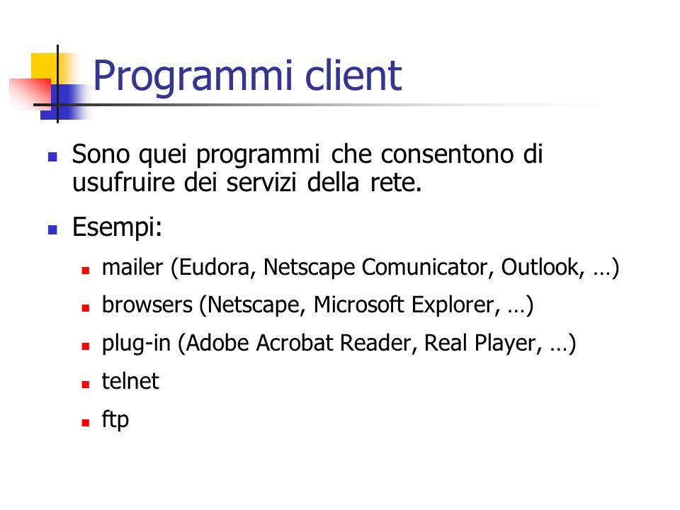 Programmi client Sono quei programmi che consentono di usufruire dei servizi della rete. Esempi: mailer (Eudora, Netscape Comunicator, Outlook, …) bro