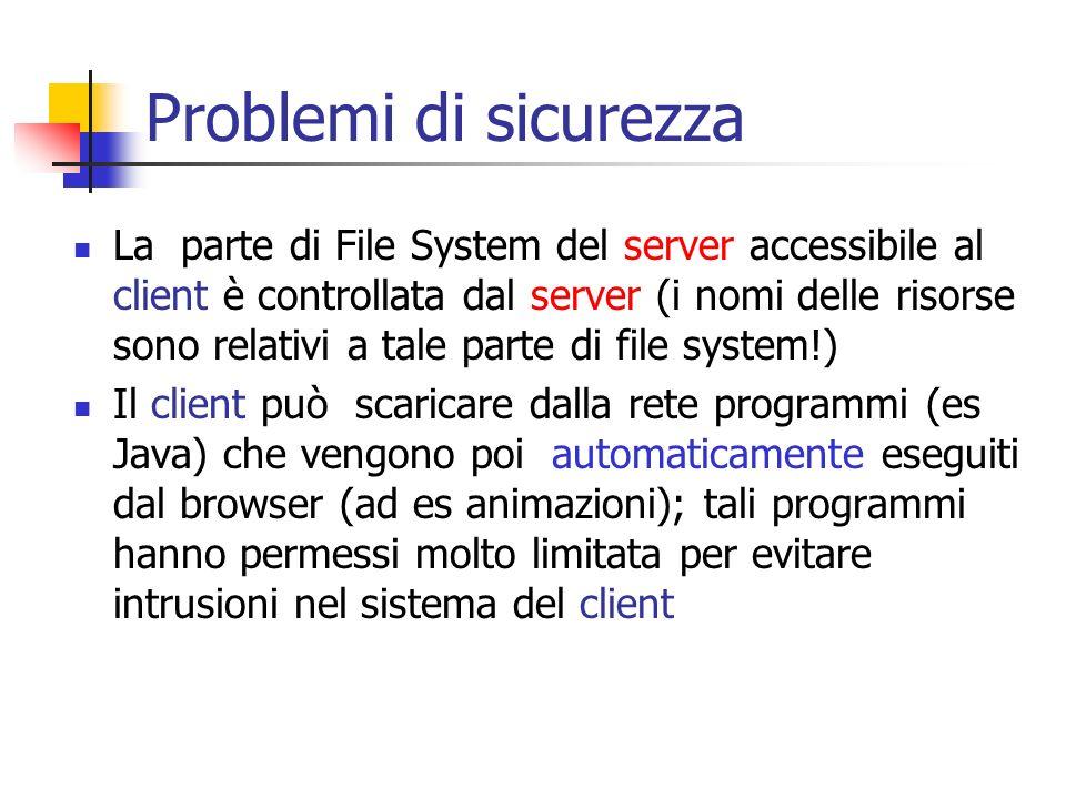 Problemi di sicurezza La parte di File System del server accessibile al client è controllata dal server (i nomi delle risorse sono relativi a tale par