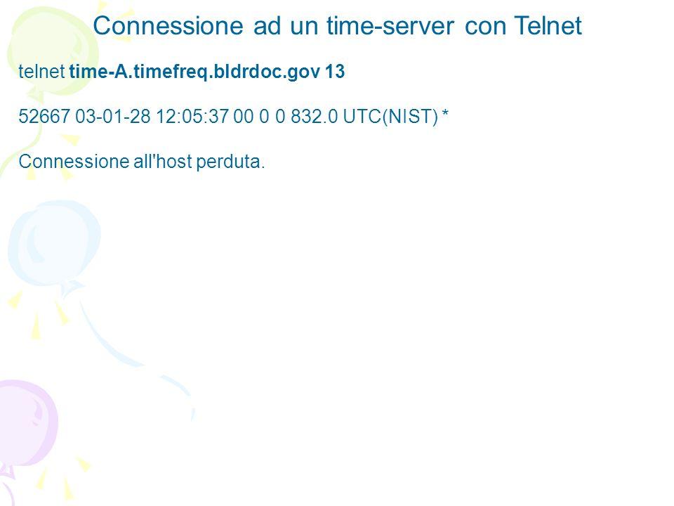 Connessione ad un time-server con Telnet telnet time-A.timefreq.bldrdoc.gov 13 52667 03-01-28 12:05:37 00 0 0 832.0 UTC(NIST) * Connessione all'host p