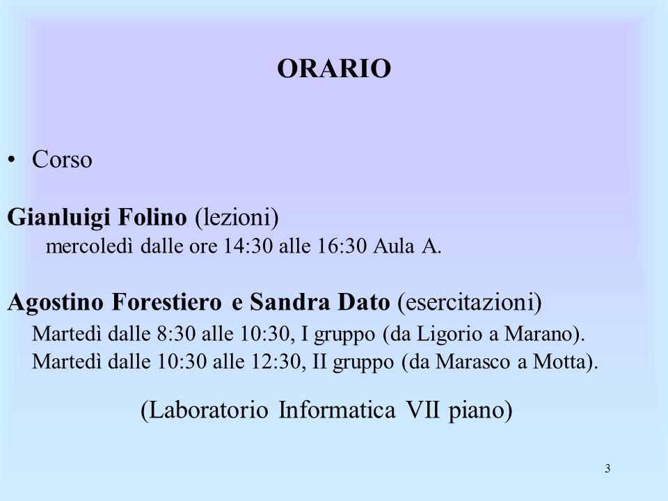 4 ORARIO Ricevimento Gianluigi Folino giovedì dalle ore 10:30 alle 12:30 Agostino Forestiero e Sandra Dato Martedì dalle 16:30 alle 18:30.