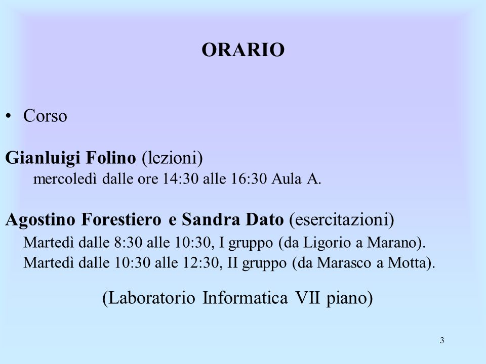 3 ORARIO Corso Gianluigi Folino (lezioni) mercoledì dalle ore 14:30 alle 16:30 Aula A.
