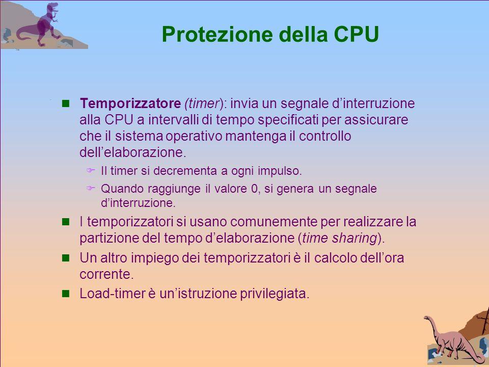 Protezione della CPU Temporizzatore (timer): invia un segnale dinterruzione alla CPU a intervalli di tempo specificati per assicurare che il sistema operativo mantenga il controllo dellelaborazione.