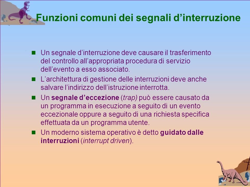 Funzioni comuni dei segnali dinterruzione Un segnale dinterruzione deve causare il trasferimento del controllo allappropriata procedura di servizio dellevento a esso associato.