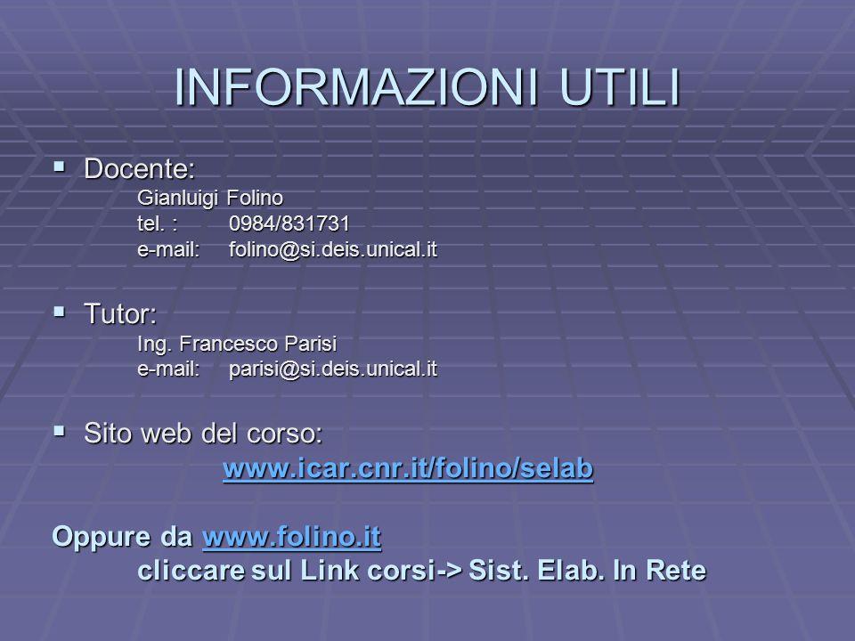 INFORMAZIONI UTILI Docente: Docente: Gianluigi Folino tel. : 0984/831731 e-mail: folino@si.deis.unical.it Tutor: Tutor: Ing. Francesco Parisi e-mail:
