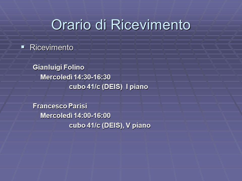 Orario di Ricevimento Ricevimento Ricevimento Gianluigi Folino Mercoledì 14:30-16:30 cubo 41/c (DEIS) I piano Francesco Parisi Mercoledì 14:00-16:00 c