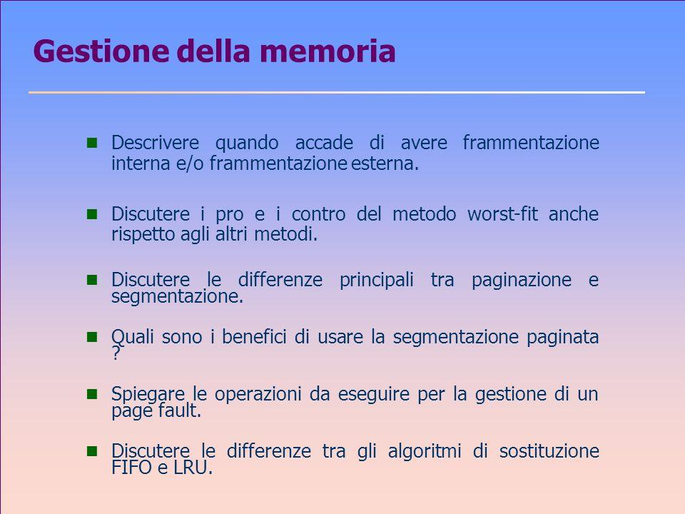 Gestione della memoria n Descrivere quando accade di avere frammentazione interna e/o frammentazione esterna.