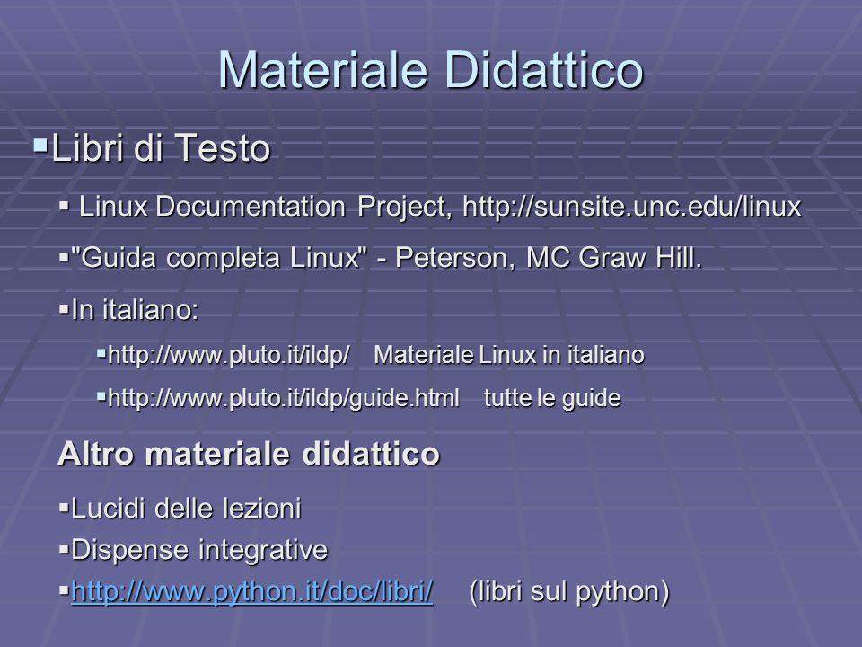 Materiale Didattico Libri di Testo Libri di Testo Linux Documentation Project, http://sunsite.unc.edu/linux Linux Documentation Project, http://sunsit