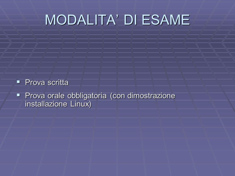 MODALITA DI ESAME Prova scritta Prova scritta Prova orale obbligatoria (con dimostrazione installazione Linux) Prova orale obbligatoria (con dimostraz