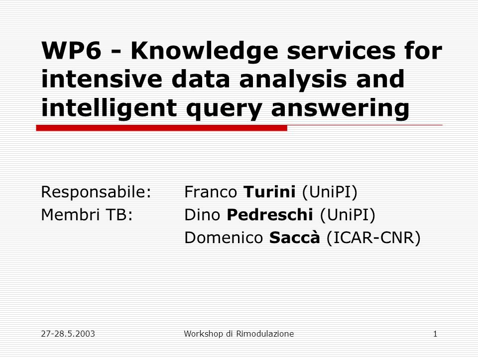 27-28.5.2003Workshop di Rimodulazione1 WP6 - Knowledge services for intensive data analysis and intelligent query answering Responsabile: Franco Turin