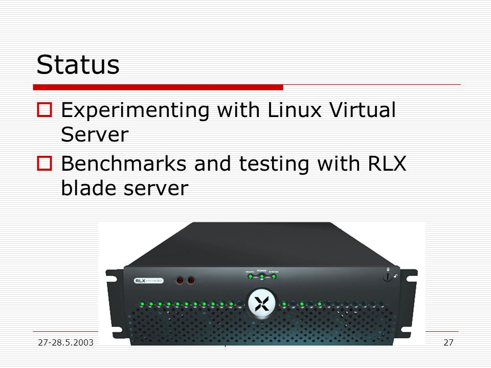 27-28.5.2003Workshop di Rimodulazione27 Status Experimenting with Linux Virtual Server Benchmarks and testing with RLX blade server
