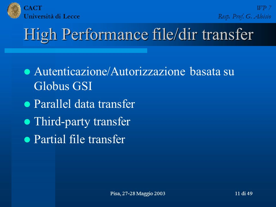 CACT Università di Lecce WP 7 Resp. Prof. G. Aloisio Pisa, 27-28 Maggio 200311 di 49 High Performance file/dir transfer Autenticazione/Autorizzazione