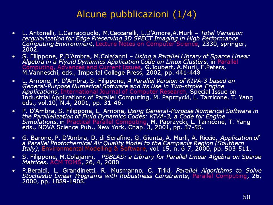 50 Alcune pubblicazioni (1/4) L. Antonelli, L.Carracciuolo, M.Ceccarelli, L.DAmore,A.Murli – Total Variation rergularization for Edge Preserving 3D SP