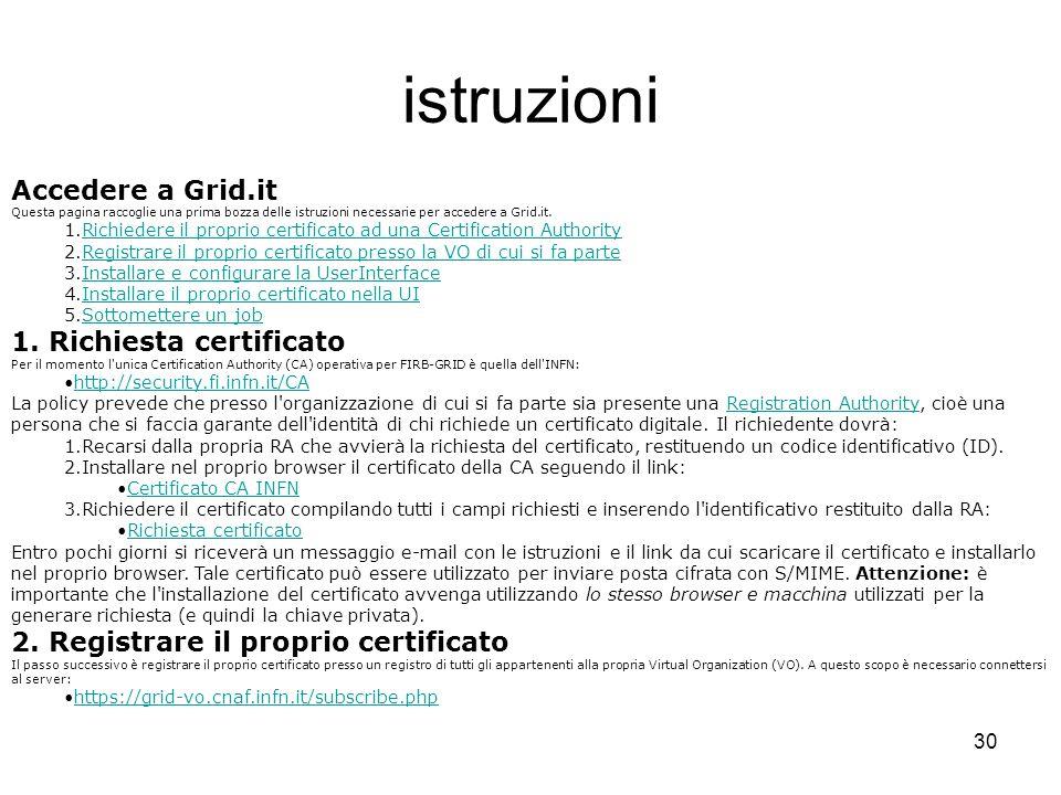 30 istruzioni Accedere a Grid.it Questa pagina raccoglie una prima bozza delle istruzioni necessarie per accedere a Grid.it.