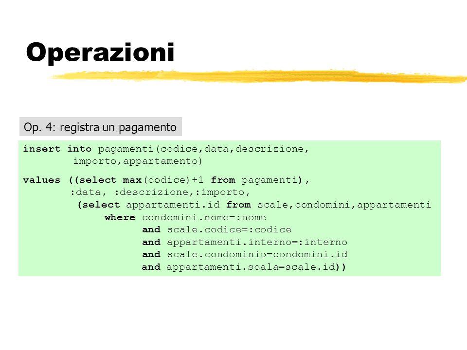 Operazioni insert into pagamenti(codice,data,descrizione, importo,appartamento) values ((select max(codice)+1 from pagamenti), :data, :descrizione,:im