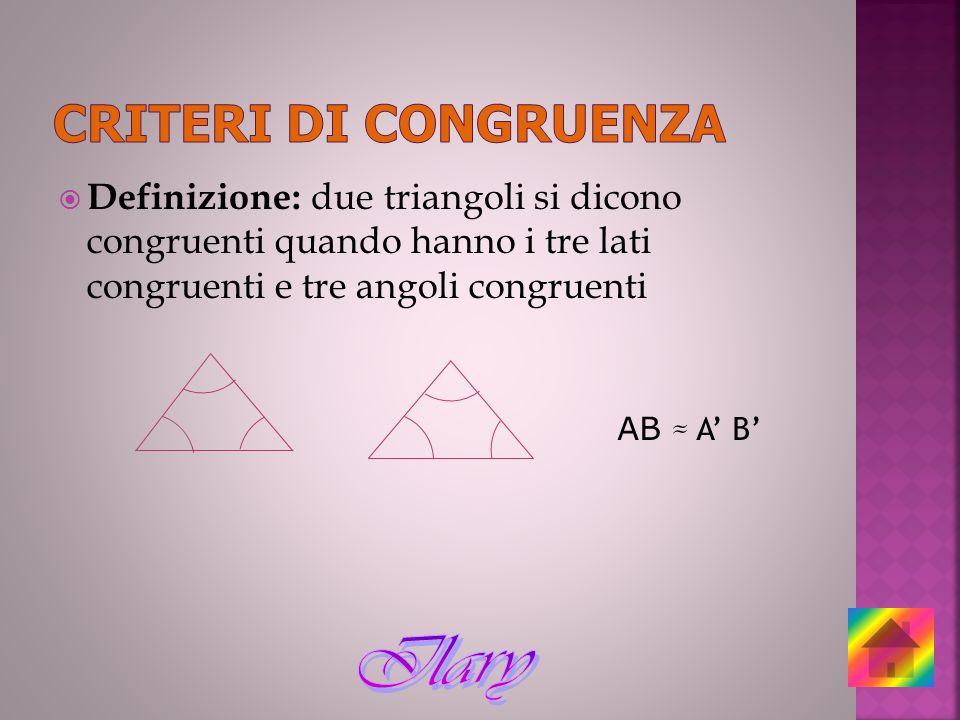 Definizione: due triangoli si dicono congruenti quando hanno i tre lati congruenti e tre angoli congruenti AB A B