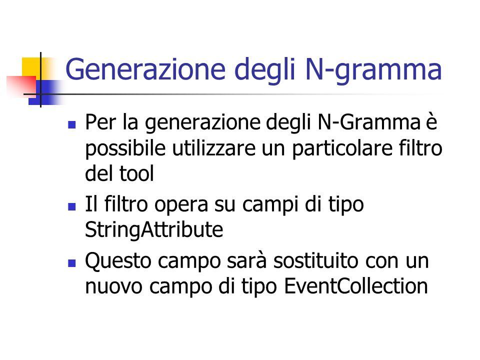 Generazione degli N-gramma Per la generazione degli N-Gramma è possibile utilizzare un particolare filtro del tool Il filtro opera su campi di tipo St