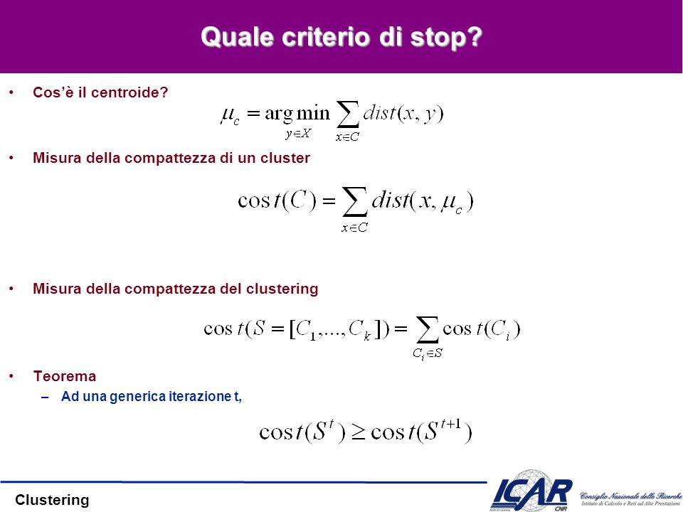 Clustering Quale criterio di stop? Cosè il centroide? Misura della compattezza di un cluster Misura della compattezza del clustering Teorema –Ad una g