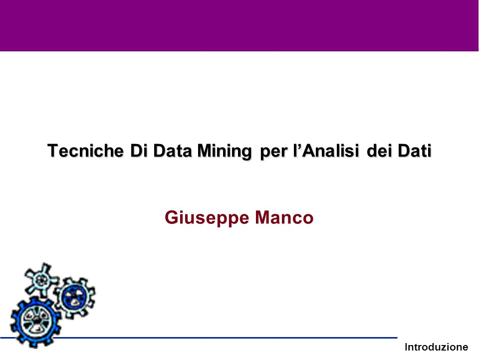 Introduzione Tecniche Di Data Mining per lAnalisi dei Dati Giuseppe Manco