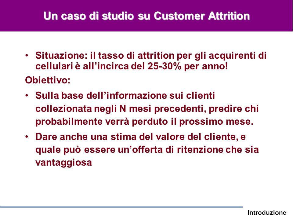 Introduzione Un caso di studio su Customer Attrition Situazione: il tasso di attrition per gli acquirenti di cellulari è allincirca del 25-30% per ann