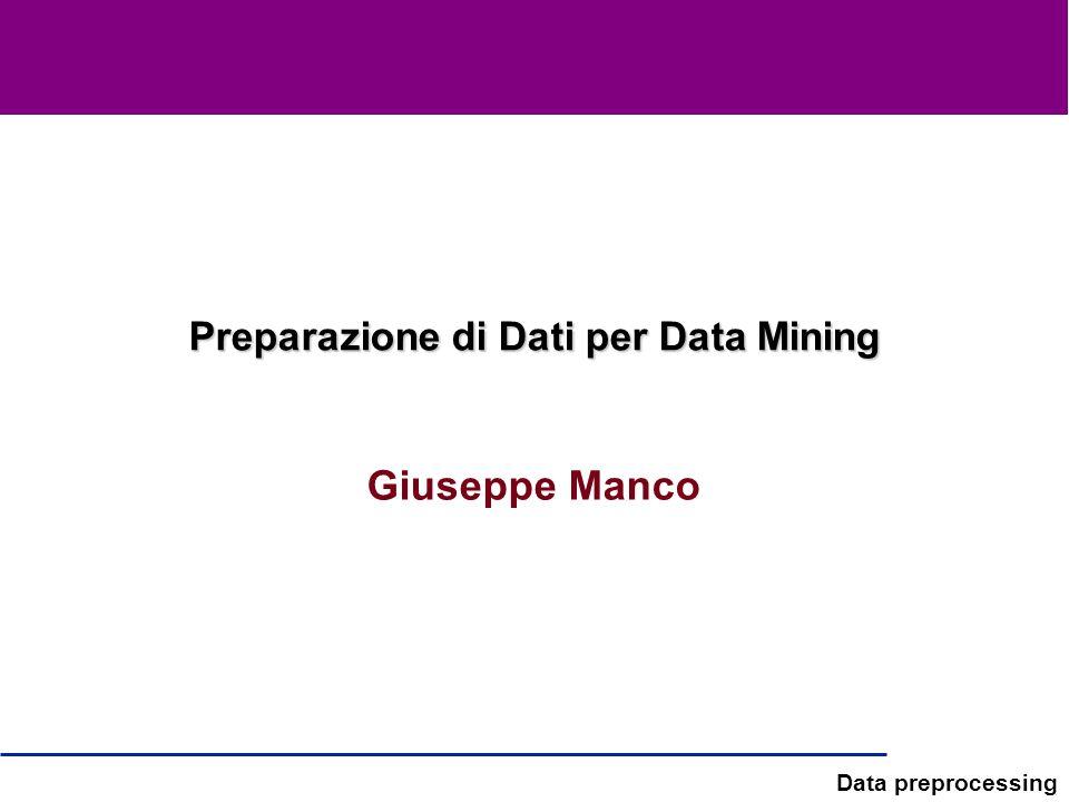Data preprocessing Rappresentazione Stem & Leaf Simile a istogrammi Per evitare perdita di informazione Utile per pochi dati