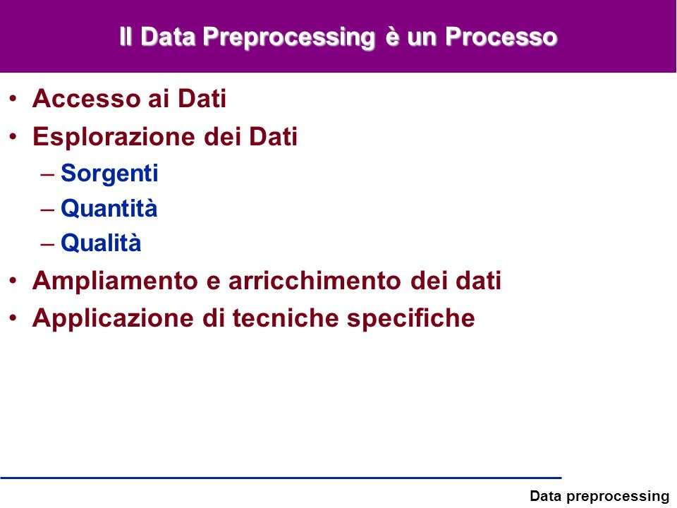 Data preprocessing Outline del Modulo Introduzione e Concetti di Base Data Selection Information Gathering Data cleaning Data reduction Data transformation