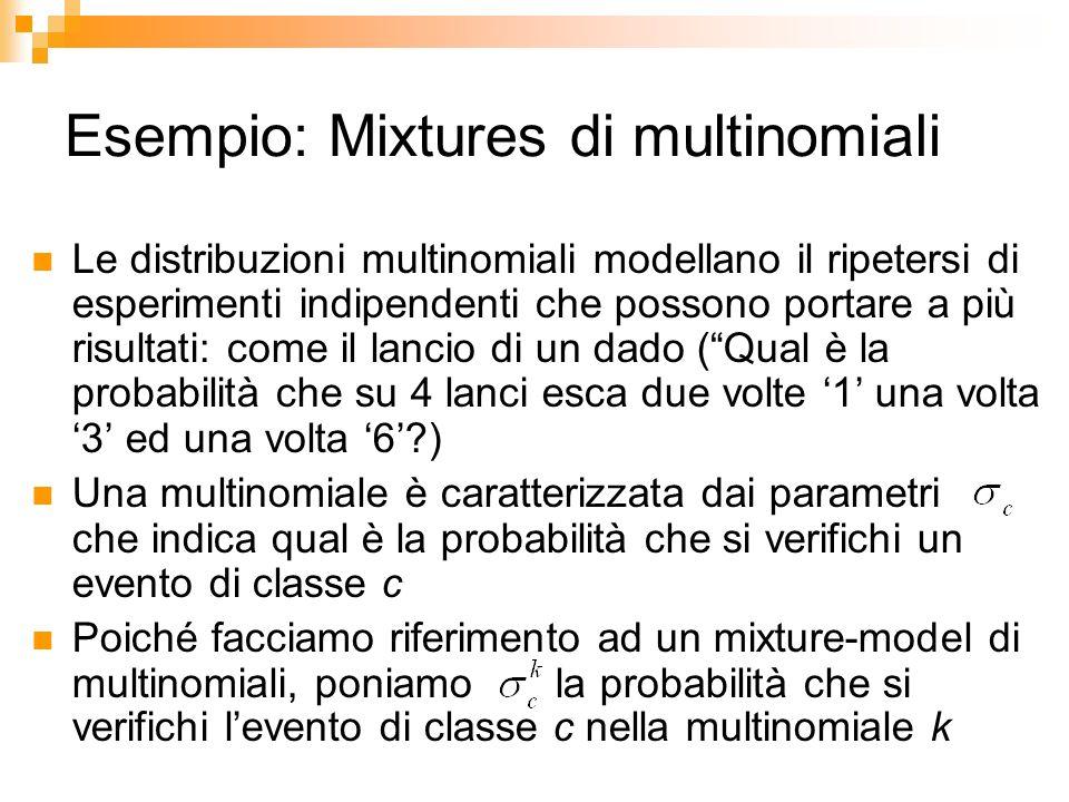 Esempio: Mixtures di multinomiali Le distribuzioni multinomiali modellano il ripetersi di esperimenti indipendenti che possono portare a più risultati