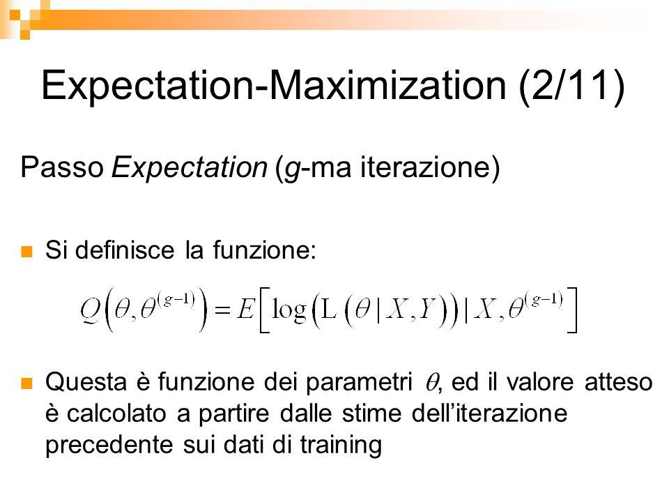 Expectation-Maximization (2/11) Passo Expectation (g-ma iterazione) Si definisce la funzione: Questa è funzione dei parametri, ed il valore atteso è c