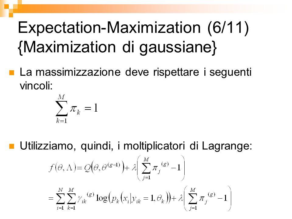 Expectation-Maximization (6/11) {Maximization di gaussiane} La massimizzazione deve rispettare i seguenti vincoli: Utilizziamo, quindi, i moltiplicato