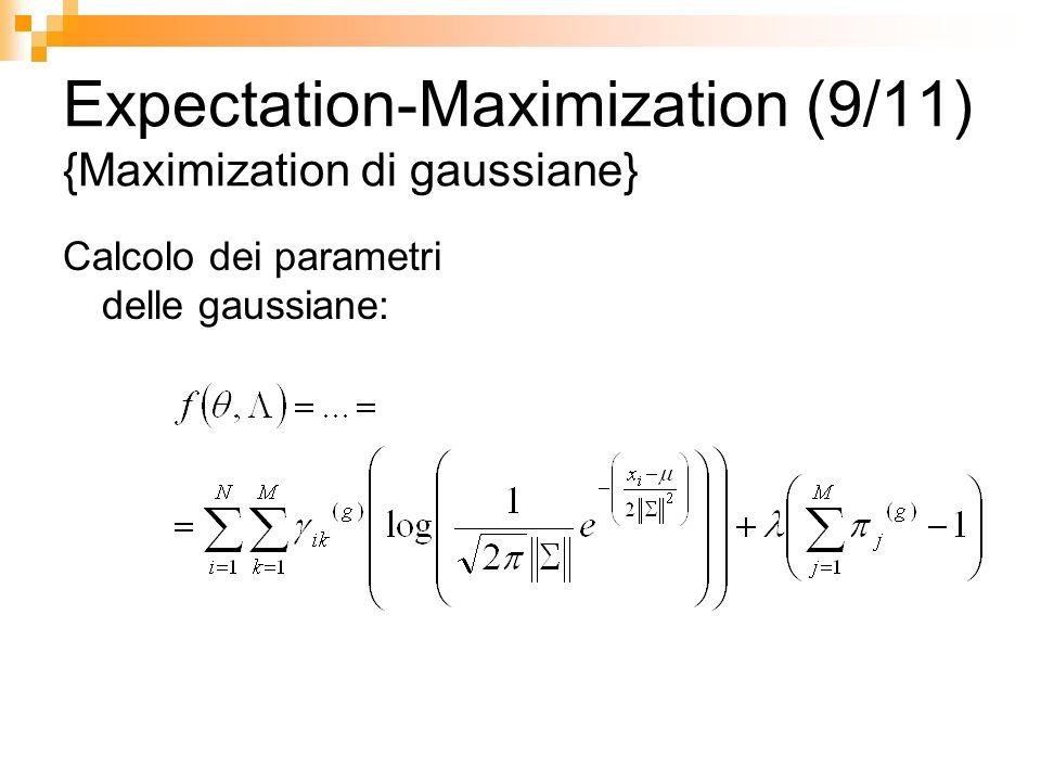 Expectation-Maximization (9/11) {Maximization di gaussiane} Calcolo dei parametri delle gaussiane: