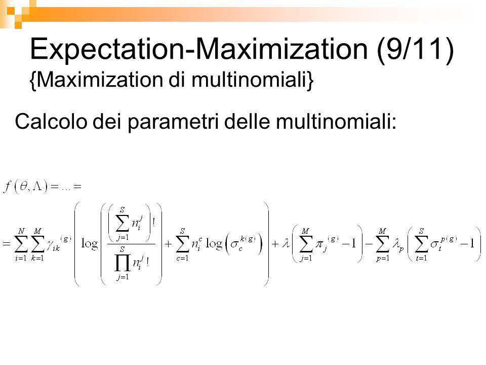 Expectation-Maximization (9/11) {Maximization di multinomiali} Calcolo dei parametri delle multinomiali: