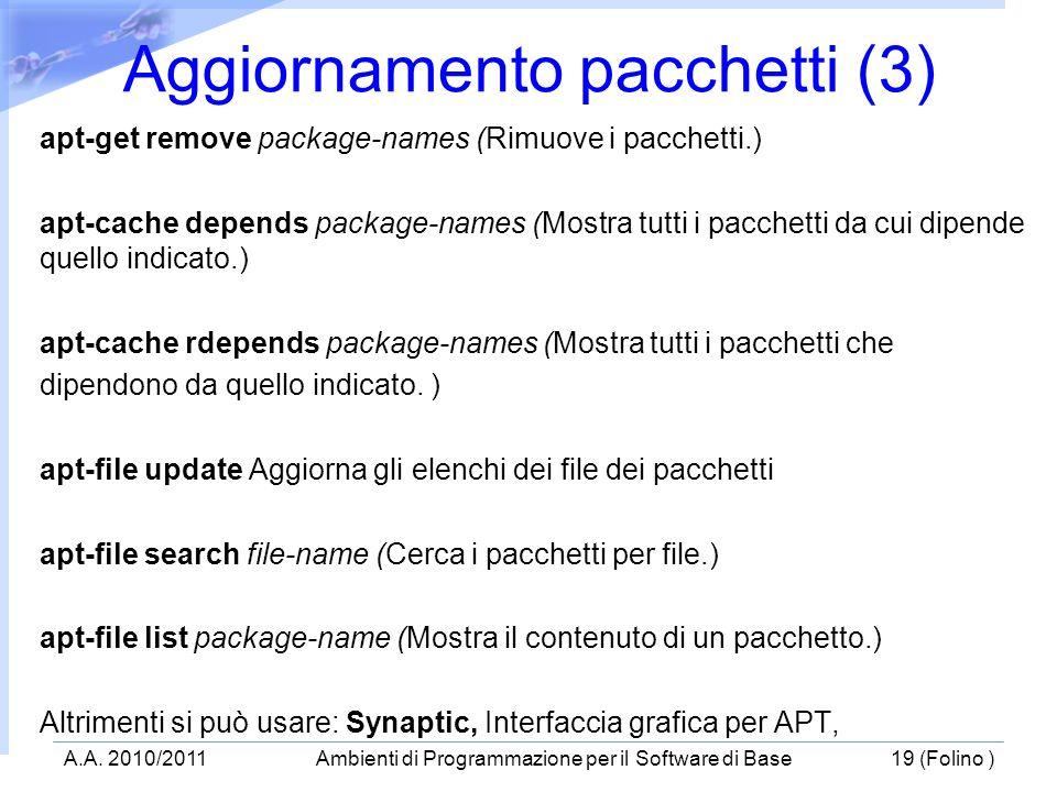 apt-get remove package-names (Rimuove i pacchetti.) apt-cache depends package-names (Mostra tutti i pacchetti da cui dipende quello indicato.) apt-cac