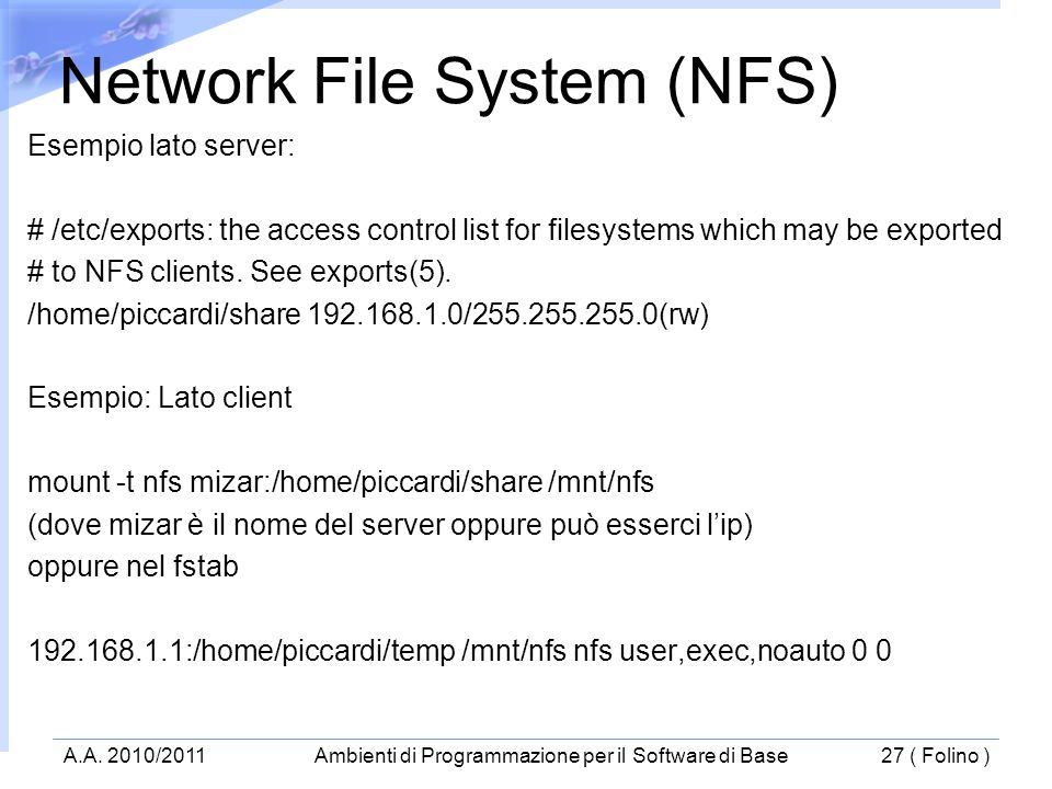 Esempio lato server: # /etc/exports: the access control list for filesystems which may be exported # to NFS clients.