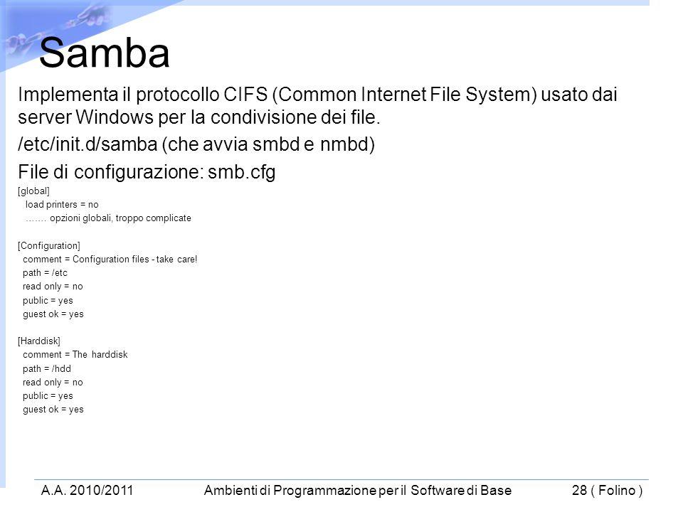 Implementa il protocollo CIFS (Common Internet File System) usato dai server Windows per la condivisione dei file. /etc/init.d/samba (che avvia smbd e