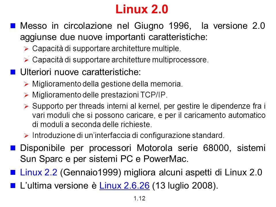 1.12 Linux 2.0 Messo in circolazione nel Giugno 1996, la versione 2.0 aggiunse due nuove importanti caratteristiche: Capacità di supportare architetture multiple.